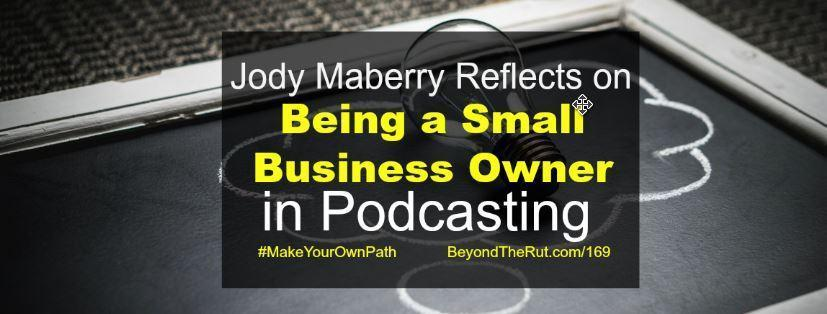 Jody Maberry Reflects on Being a Small Business Owner in Podcasting – BtR 169