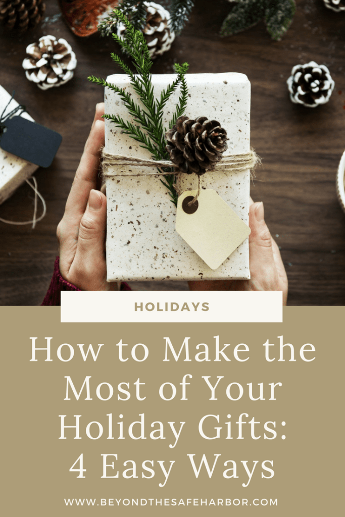 How to Make the Most of Your Holiday Gifts: 4 Easy Ways