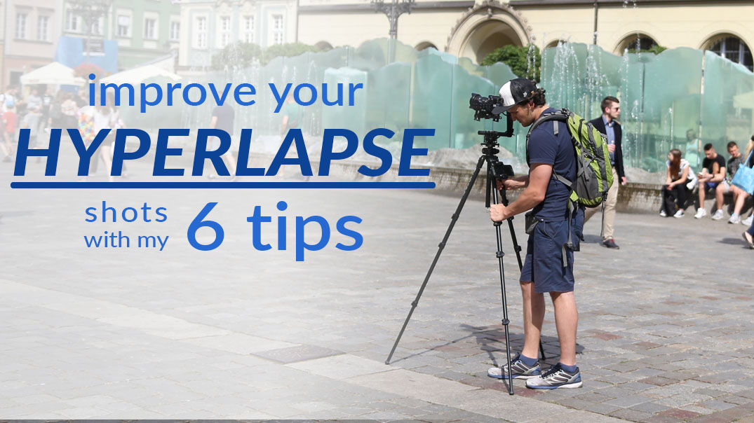 6 Tips to Improve Your Hyperlapse Shots
