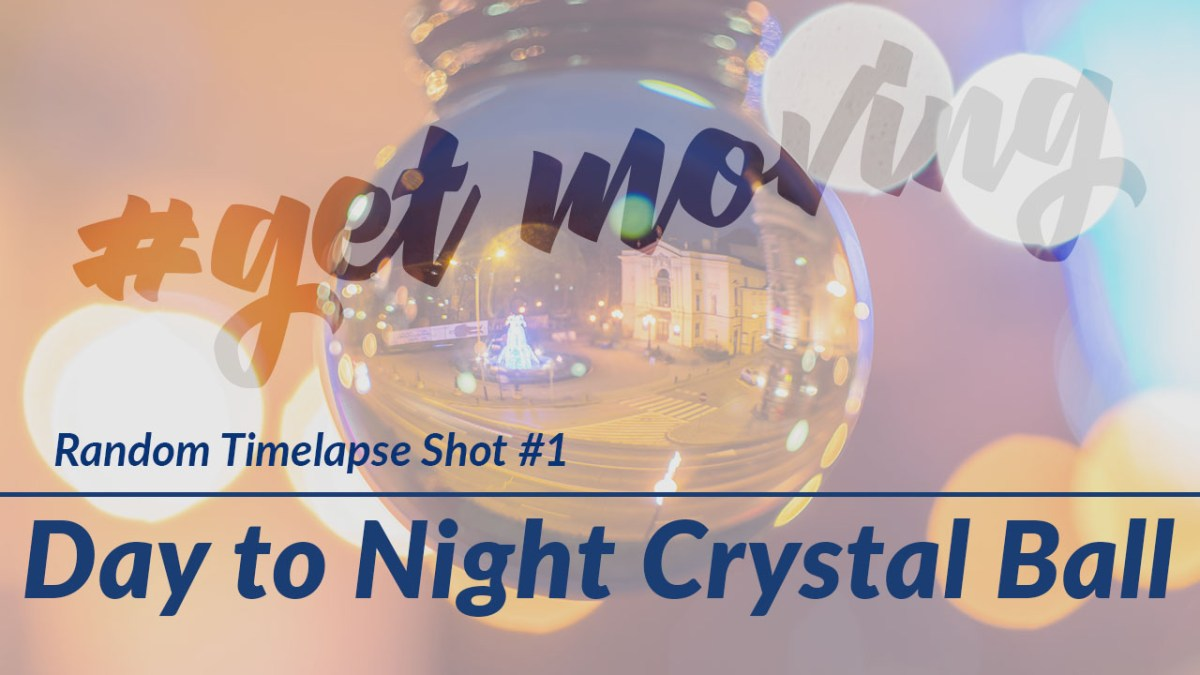 Crystal Ball Day to Night Timelapses [RTS #1]
