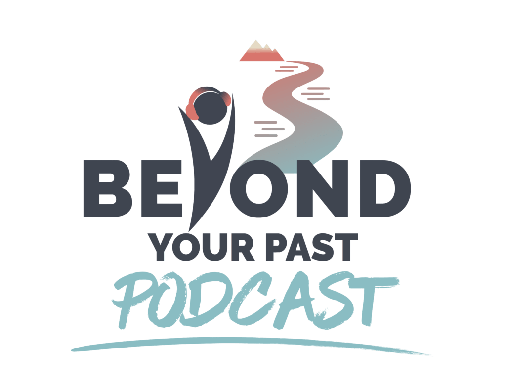 Beyond Your Past - Podcasts