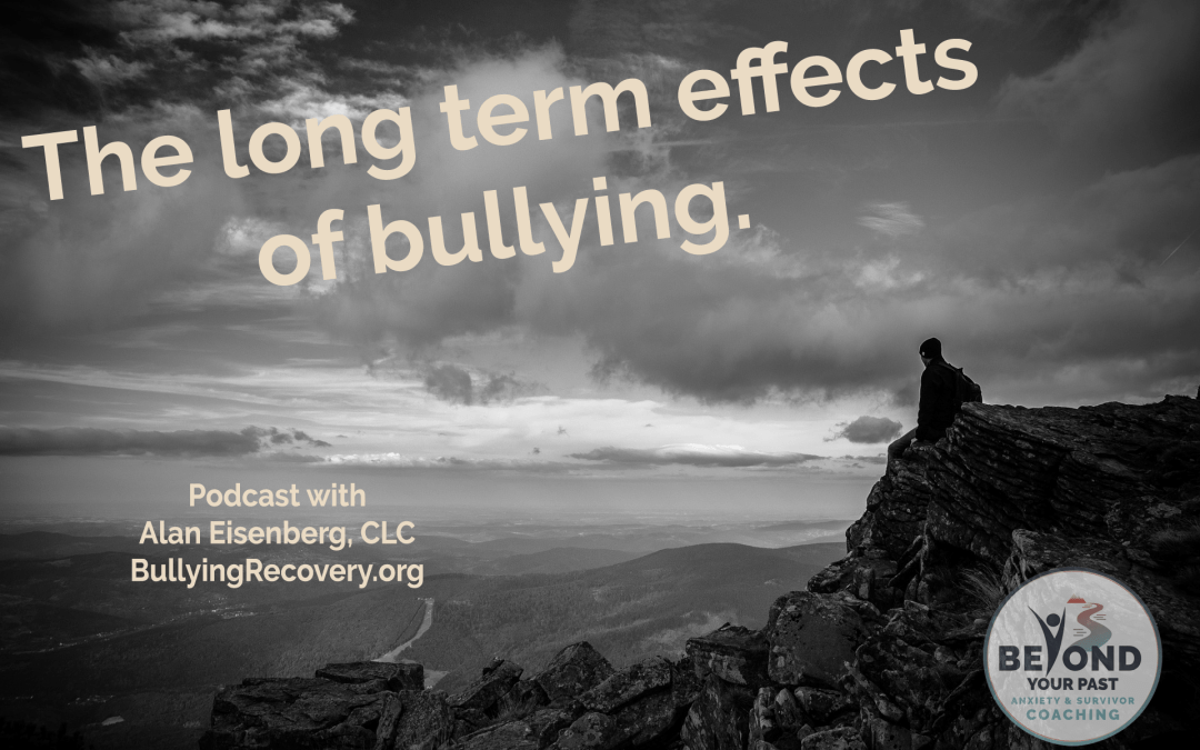 the long term effects of bullying - blog and podcast - beyond your past life coaching