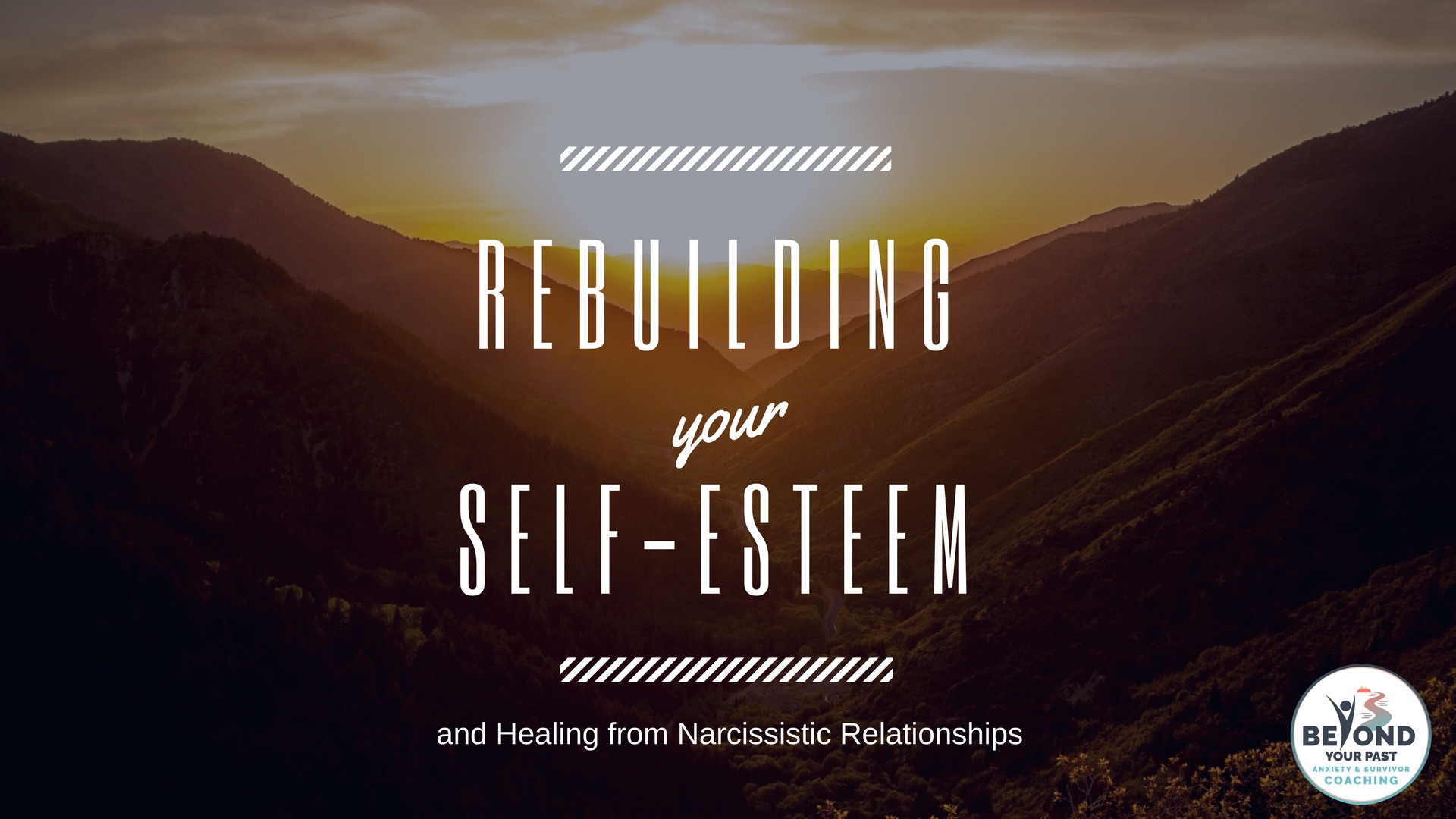 Rebuilding your Self-Esteem and Healing from Narcissistic Relationships.
