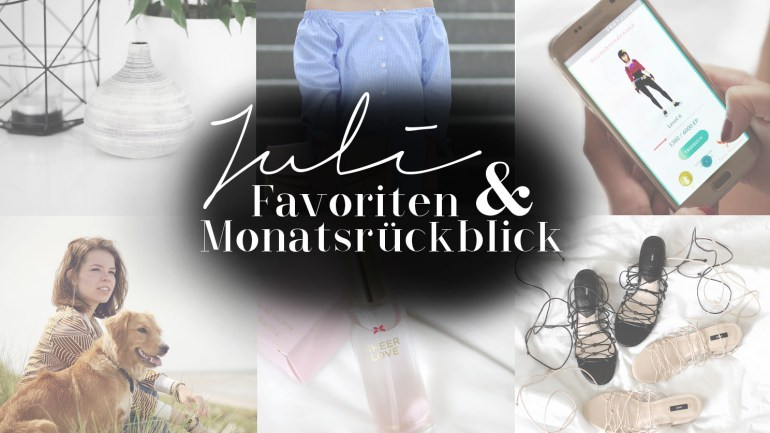 Juli Favoriten & Monatsrückblick