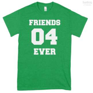 Friends 04 Ever T-Shirt