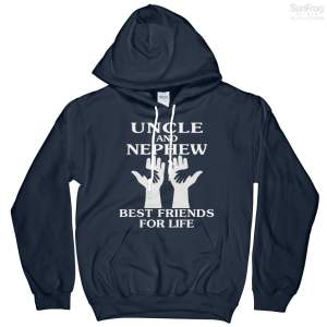 Uncle And Nephew Best Friends For Life Hoodie T-Shirts