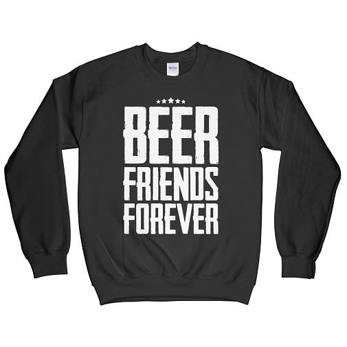 Beer Friends Forever T-Shirt Sweatshirt