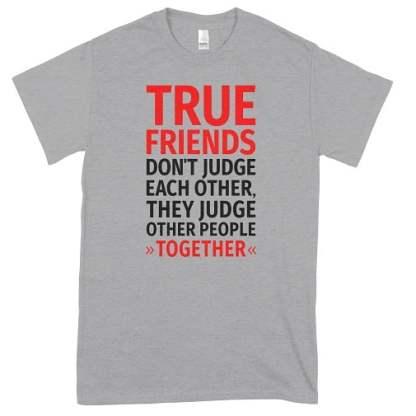 True Friends Dont Judge Each Other T-Shirt