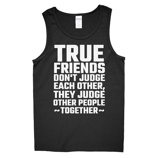True Friends Dont Judge Each Other T-Shirt Tank Top