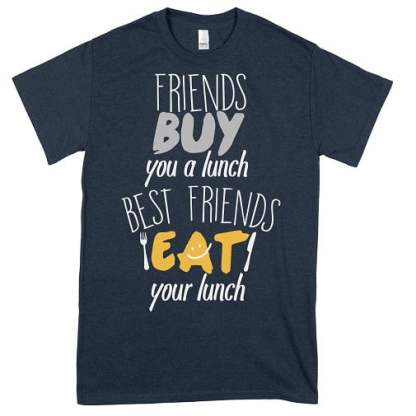 Friends Buy You A Lunch Best Friends Eat Your Lunch T Shirt