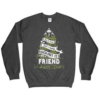 I may be wrong. But I highly doubt it. I am a Friend Sweatshirt