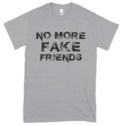 No More Fake Friends T-Shirts