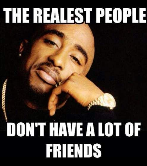 The Realest People Don't Have A lot Of Friends - Fuck Fake Friends