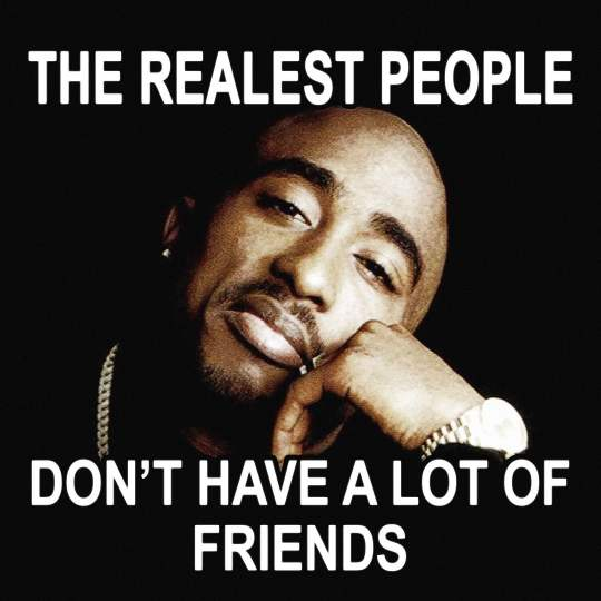The Realest People Don't Have A Lot of Friends - Fake Friend Quotes for instagram captions - 2pac