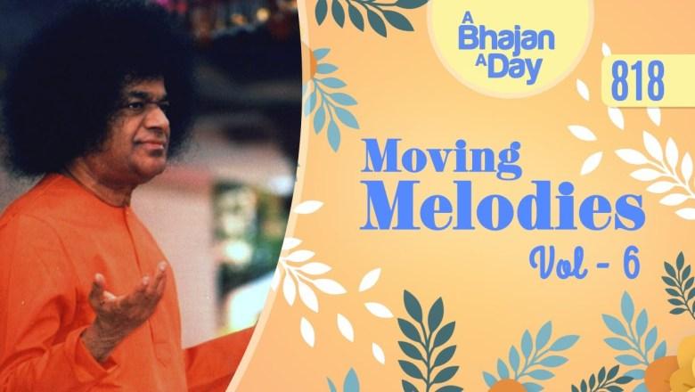 818 – Moving Melodies Vol – 6   Sri Sathya Sai Bhajans