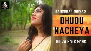 शिव जी भजन लिरिक्स - Dhudu Nacheya   Shiva Folk Song   Official Video   Kanchhan Srivas   Sundeep Gosswami   Shiv Bhajan