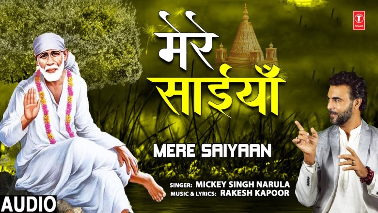 MERE SAIYAAN I Sai Bhajan I MICKEY SINGH NARULA I Full Audio Song