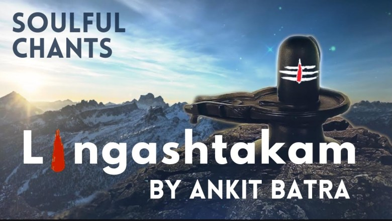 Lingashtakam Chants By Ankit Batra | Shiv Bhajan | Chants | Saavan 2020