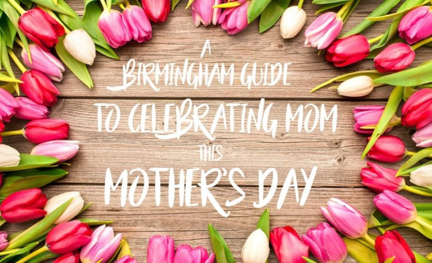 A Birmingham Guide to Celebrating Mom this Mother's Day