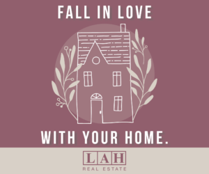 Fall In Love With Your Home - Lah Real Estate