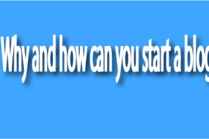 Why and how can you start a blog?