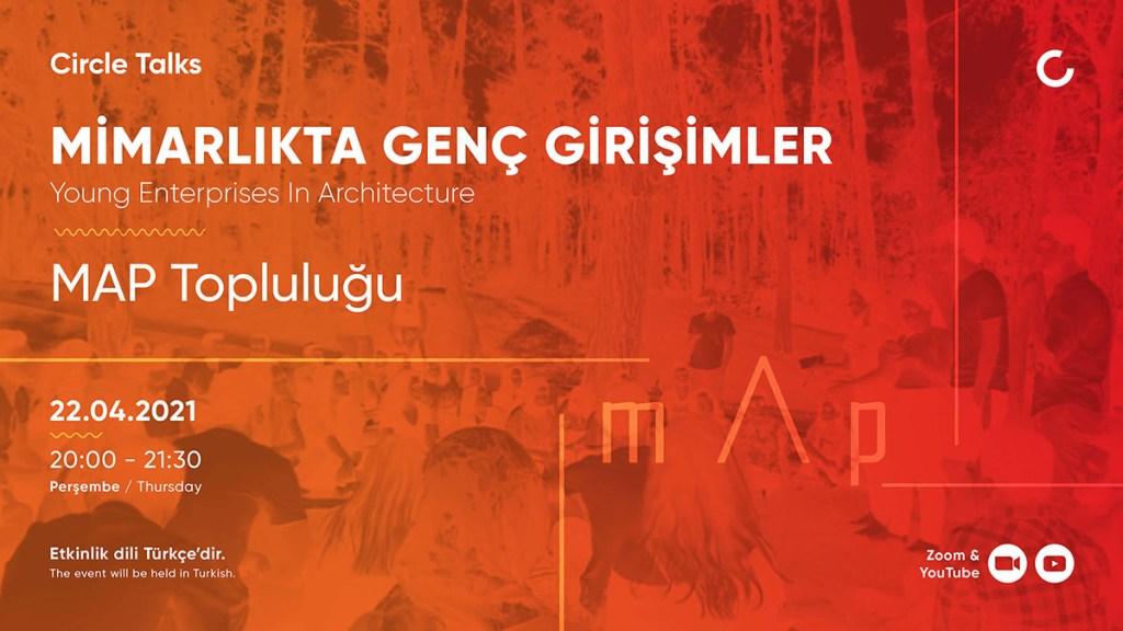 Circle Talks: Mimarlıkta Genç Girişimler / MAP Topluluğu