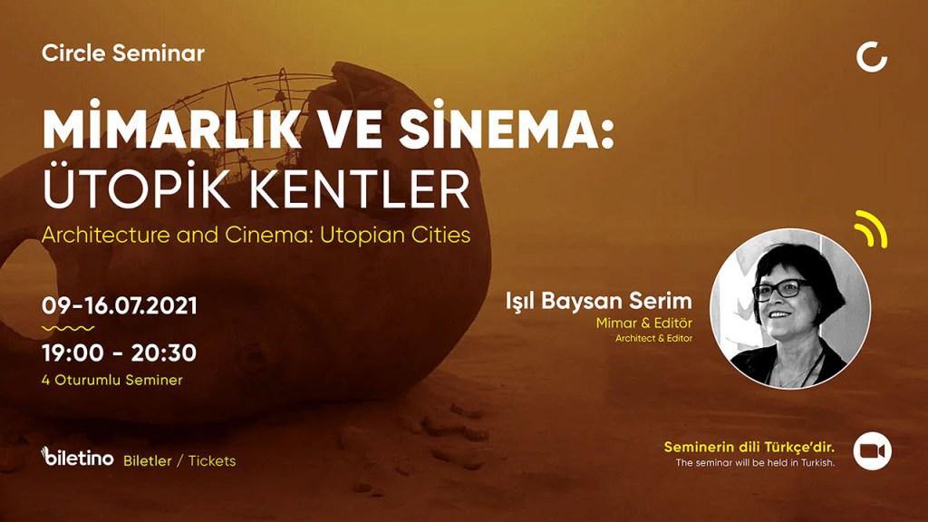 Circle Seminar: Mimarlık ve Sinema: Ütopik Kentler / Işıl Baysan Serim