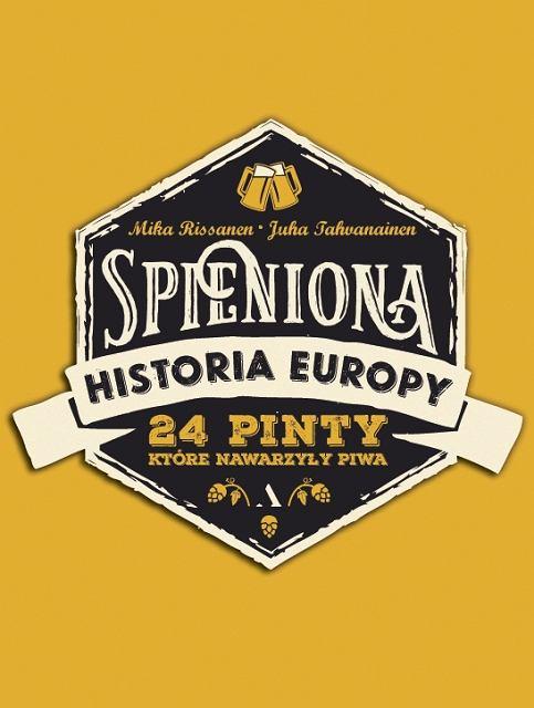 Mika Rissanen, Juha Tahvanainen, 'Spieniona historia Europy. 24 pinty, które nawarzyły piwa'