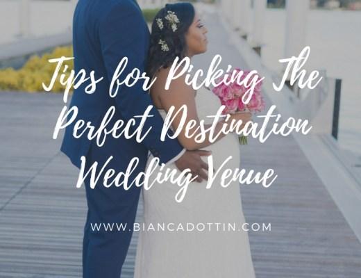 Tips for Picking The Perfect Destination Wedding Venue   Bianca Dottin