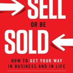 Grant Cardone - Sell or Be Sold_ How to Get Your Way in Business and in Life.