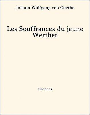Les Souffrances Du Jeune Werther Pdf : souffrances, jeune, werther, Souffrances, Jeune, Werther, Goethe,, Johann, Wolfgang, Télécharger, Bibebook