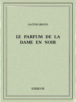 La Dame En Noir Telecharger : telecharger, Parfum, Leroux,, Gaston, Télécharger, Bibebook