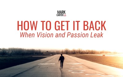 How to Get it Back When Vision and Passion Leak