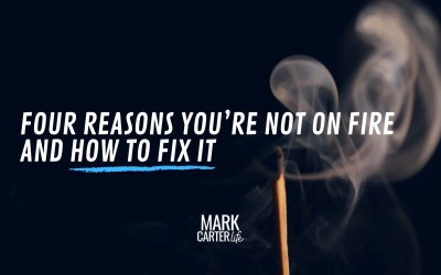 Four Reasons You're Not On Fire and How to Fix It