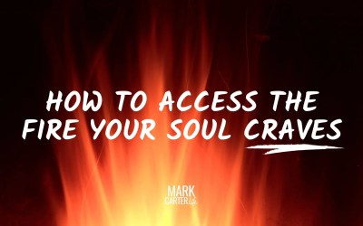 How to Access the Fire Your Soul Craves