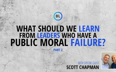What Should We Learn From Leaders Who Have a Public Moral Failure? (Part 2)