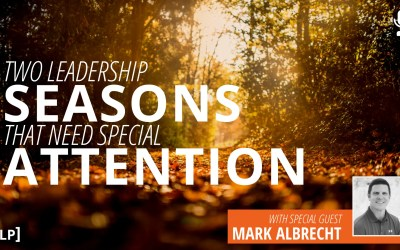 Two Leadership Seasons That Need Special Attention