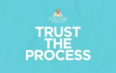 Follow the Holy Spirit: Trust the Process