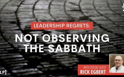 Leadership Regrets: Not Observing the Sabbath