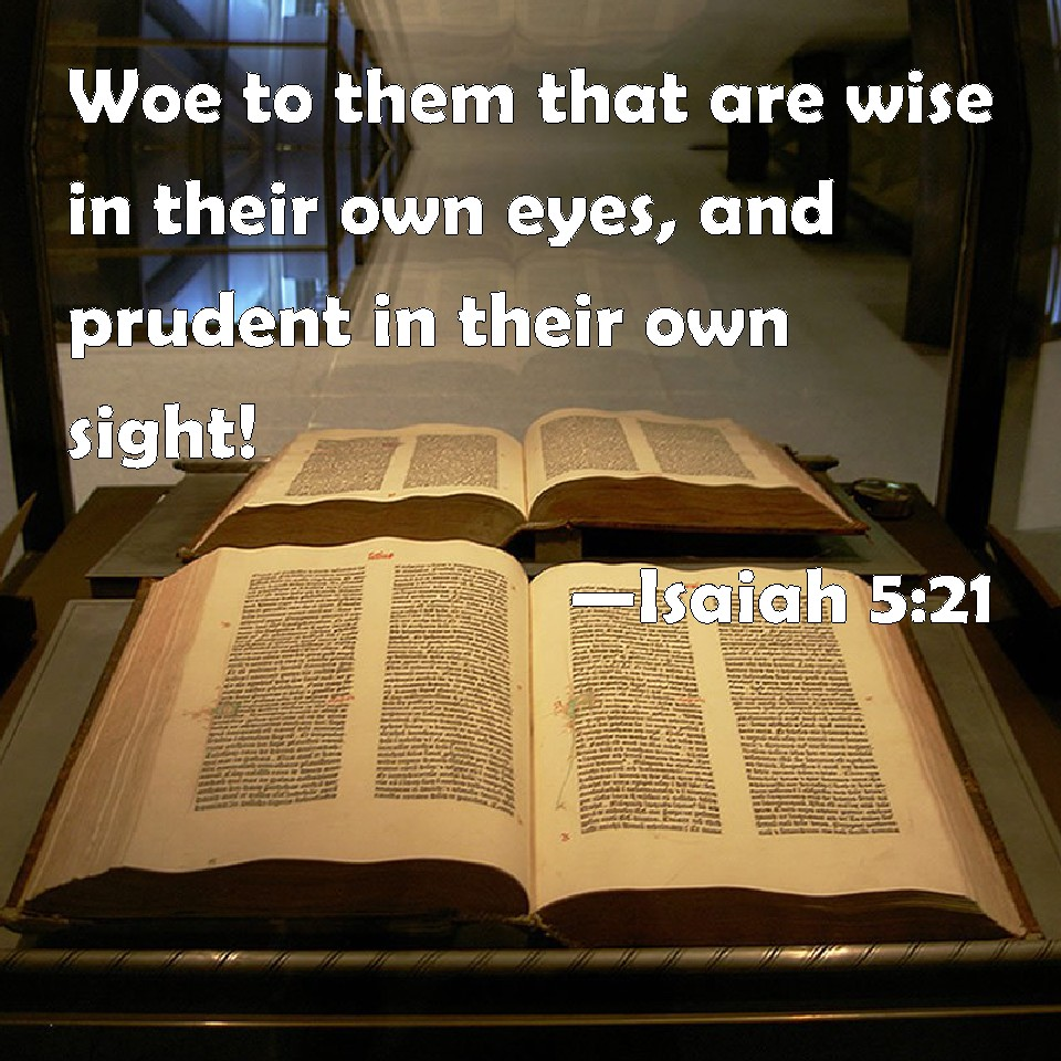 """Image result for """"Woe unto them that are wise in their own eyes, and prudent in their own sight!"""""""