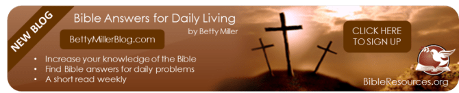 Visit our Bible Answers Blog at BettyMillerBlog.com
