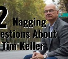 2 Nagging Questions About Tim Keller