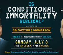 """Is Conditional Immortality Biblical?"" 