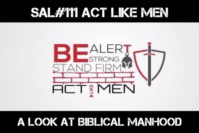 SAL#111 Act Like Men | A Conversation On Biblical Manhood