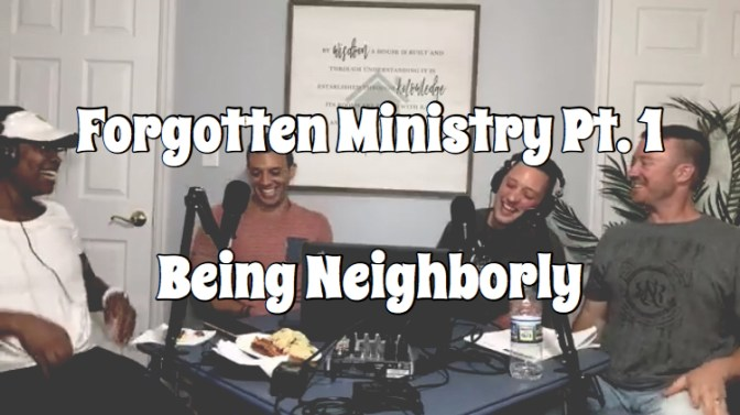 SAL#105 Forgotten Ministry Pt. 1: Being Neighborly