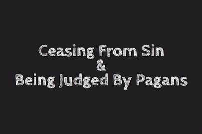 SAL#113 Ceasing From Sin & Being Judged By Pagans