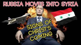 Russia Moves into Syria - Sign of Christ's Coming!