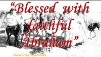 Blessed with Faithful Abraham
