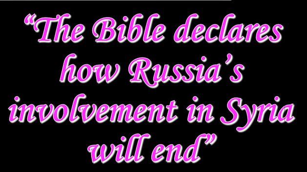 The Bible Declares how Russian's Involvement in Syria will End