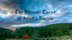 The Pleasant Theme of Israel's Psalms -6 Pt Video Study